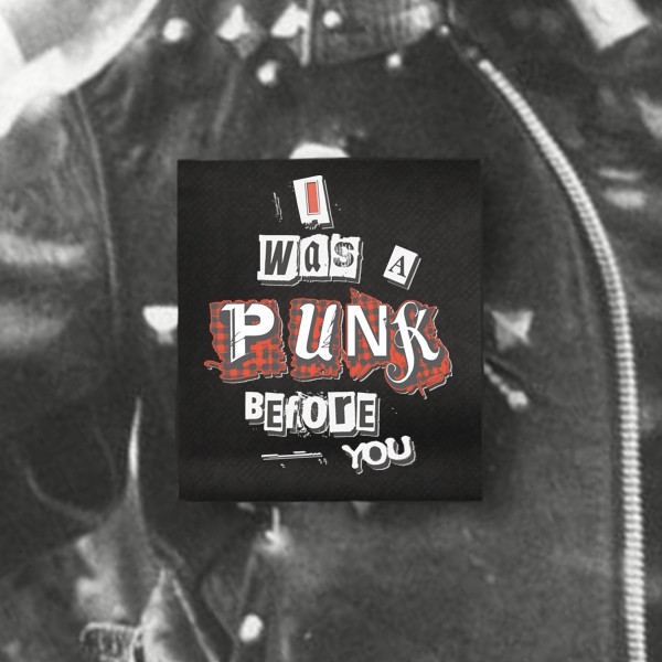 I WAS A PUNK BEFORE YOU PATCH
