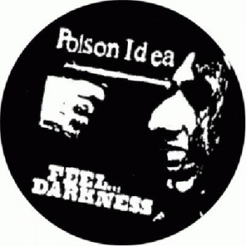 POISON IDEA - Feel Darkness