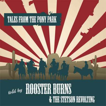 ROOSTER BURNS & THE STETSON REVOLTING TALES FROM PONY PARK LP VINYL SCHWARZ