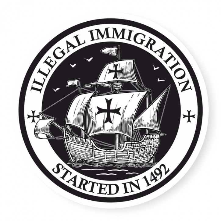 ILLEGAL IMMIGRATION STARTED IN 1492 PVC AUFKLEBER