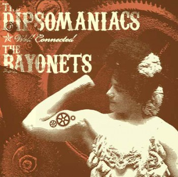 DIPSOMANIACS/BAYONETS WELL CONNECTED CD