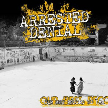 ARRESTED DENIAL OUR BEST RECORD SO FAR CD