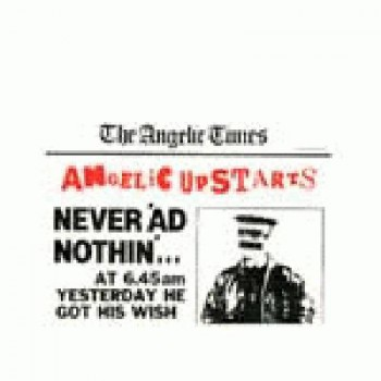 Angelic Upstarts - Never ad nothing