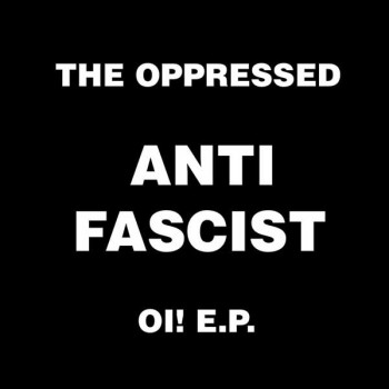 THE OPPRESSED ANTI FASCIST OI! EP