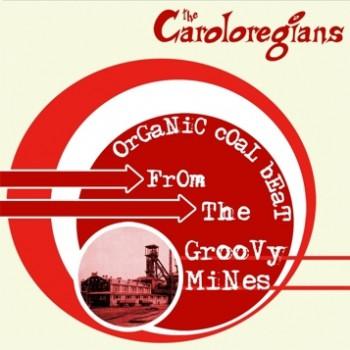Caroloregians - \'Organic Coal Beat From The Groovy Mines\' LP