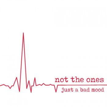 Not The Ones - Just A Bad Mood LP