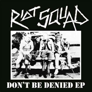 RIOT SQUAD DON`T BE DENIED EP