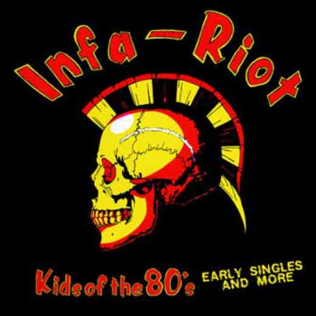 INFA RIOT– Kids Of The 80's (Early Singles And More) LP