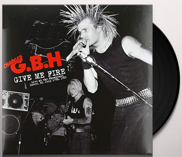 G.B.H. - Give Me Fire: Live At The Showplace, Dover, NJ July 17th, 1983 LP