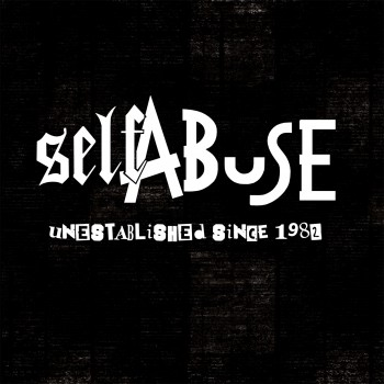 SELF ABUSE UNESTABLISHED SINCE 1982 LP