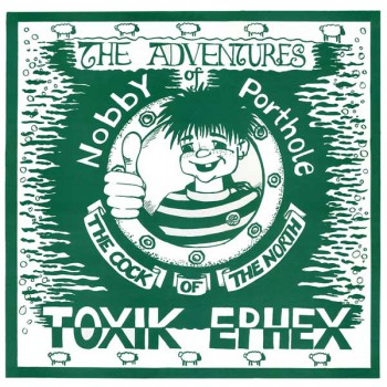 TOXIK EPHEX THE ADVENTURES OF NOBBY PORTHHOLE THE COCK OF THE NORTH LP