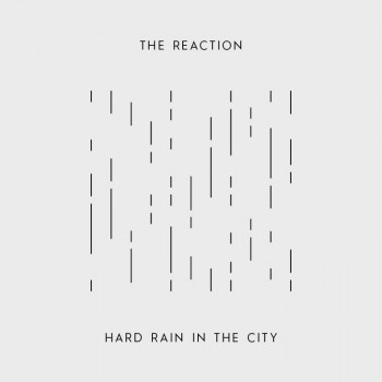 THE REACTION Hard Rain In The City 7