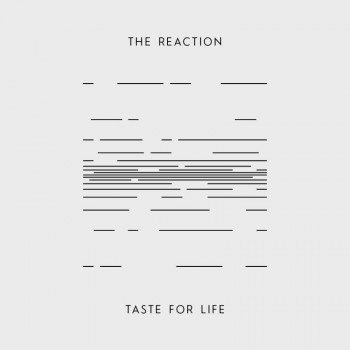 THE REACTION Taste For Life 7