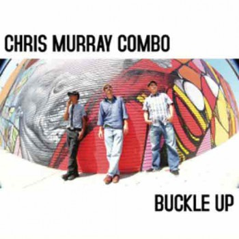 CHRIS MURRAY COMBO Buckle Up LP