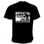 FIGHT FOR YOUR CLASS NOT FOR YOUR COUNTRY T-SHIRT