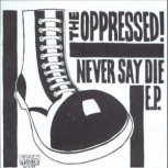 THE OPPRESSED NEVER SAY DIE EP