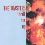 THE TOASTERS THRILL ME UP LP