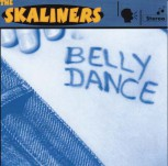 THE SKALINERS - BELLY DANCE CD