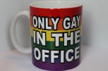 ONLY GAY IN THE OFFICE MUG