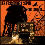 PSYCHO SQUATT / LES FOSSOYEURS SEPTIK - Don't think (2016) Split LP + CD