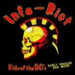 Infa-Riot ‎– Kids Of The 80's (Early Singles And More) LP