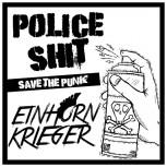 Police Shit / Einhorn Krieger – Save The Punk LP