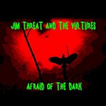 Jim Threat and the Vultures Afraid of the Dark EP