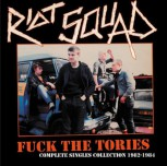 Riot Squad – Fuck The Tories (Complete Singles Collection 1982-1984) LP